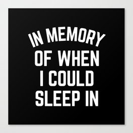 In Memory Of When I Could Sleep In Canvas Print
