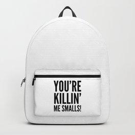 YOU'RE KILLIN' ME SMALLS Backpack