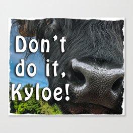 Don't, Kyloe Canvas Print
