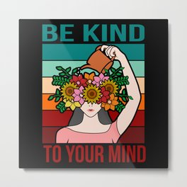 Be kind To your Mind Positive Energy Mental health Metal Print