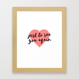 Just To See You Again (3) Framed Art Print