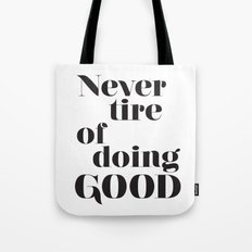 Never tire of doing Good. Typographical print. Tote Bag
