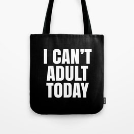 I Can't Adult Today (Black & White) Tote Bag