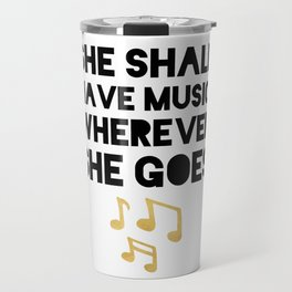 SHE SHALL HAVE MUSIC WHEREVER SHE GOES Travel Mug