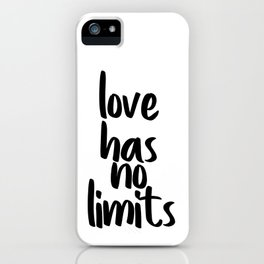 Love Has No Limits, Love Quote, Love Art iPhone Case