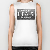 salt water Biker Tanks featuring Salt Water Heals All Wounds by The Sea or You