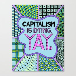 Capitalism is Dying. Yay. Canvas Print
