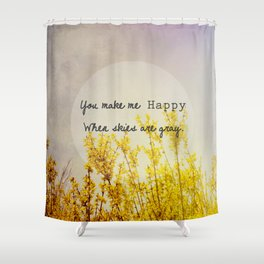 You Make Me Happy When Skies Are Gray Shower Curtain
