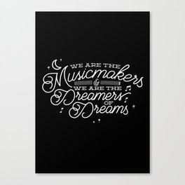 We are the dreamers of dreams Canvas Print