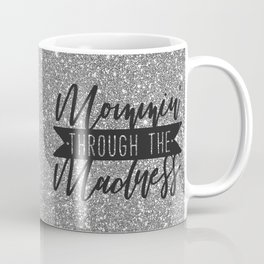 Mommin' Through The Madness, Funny Quote Coffee Mug