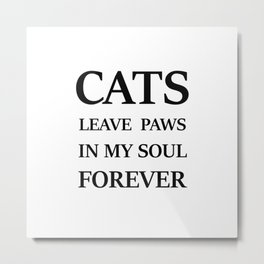 Cats Leave Paws In My Soul Forever Metal Print