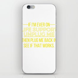 Awesome & Trendy Tshirt Designs If im ever on life support, unplug me iPhone Skin