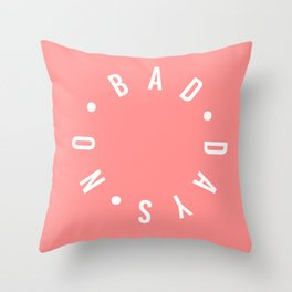 no bad days Throw Pillow