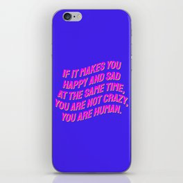 If It Makes You Happy and Sad at the Same Time, You Are Not Crazy You Are Human. iPhone Skin