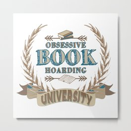 Obsessive Book Hoarding University Metal Print