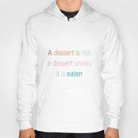 dessert Hoodies featuring A DESSERT IS NOT A DESSERT by SCT Shop