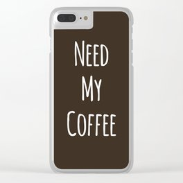 Need My Coffee Clear iPhone Case