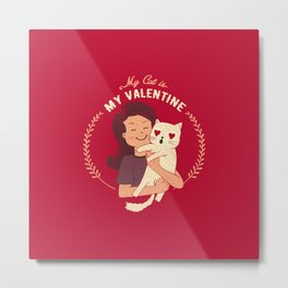 My Cat Is My Valentine Metal Print