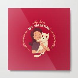 My Cat Is My Valentine Metal Print