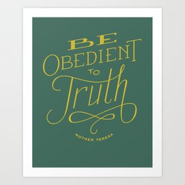 Be Obedient to Truth Art Print