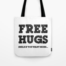 Free Hugs Smile if You Want More Tote Bag
