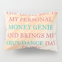 The Universe Is My Personal Money Genie And Brings Me Abundance Day By Day Pillow Sham