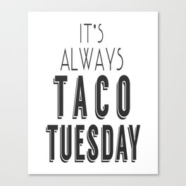 It's Always Taco Tuesday Canvas Print