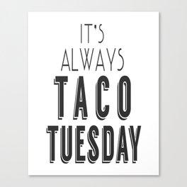 It's Always Taco Tuesday Canvas Print