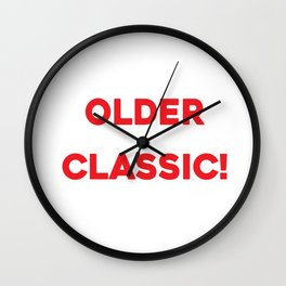 I'm Not Getting Older I'm Just Becoming A Classic Shirt Wall Clock