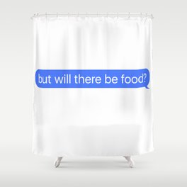 But Will There Be food Message Shower Curtain