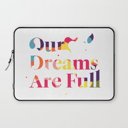 Our Dreams Are Full Laptop Sleeve