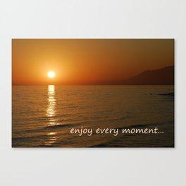 Enjoy every moment... Canvas Print