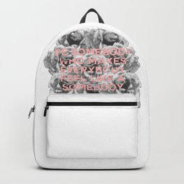 be somebody who makes everybody feel like a somebody Backpack