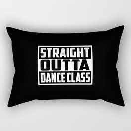 straight outta dance class funny quote and saying Rectangular Pillow