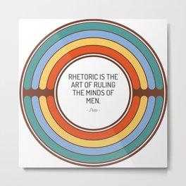 Rhetoric is the art of ruling the minds of men Metal Print