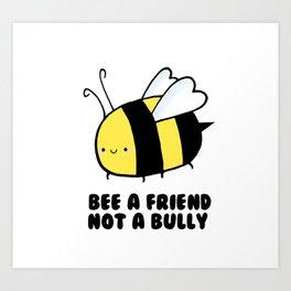BEE a Friend, Not a BUlly Art Print