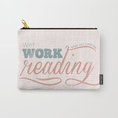 Why Work?  Carry-All Pouch