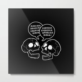 they're laughing at the inevitability of death Metal Print