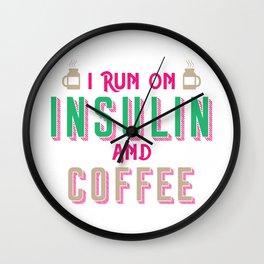 Diabetics product I i Run On Insulin and Coffee Gift Wall Clock