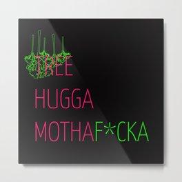 """Tree Hugga MothaF*cka Metal Print"