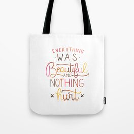 Everything Was Beautiful and Nothing Hurt Tote Bag