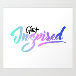 Get Inspired Art Print
