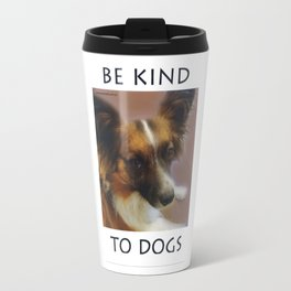 """Be Kind To Dogs"" Travel Mug"