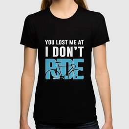 You Lost Me at I Don't Ride Funny Graphic T-shirt T-shirt