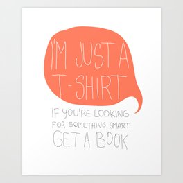 T-SHIRT WITH A PHRASE Art Print