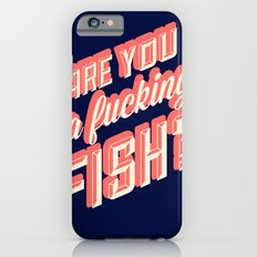 Are you a fucking fish? iPhone 6s Slim Case