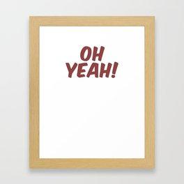 Oh Yeah! Framed Art Print