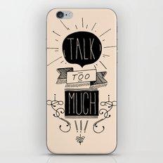 Talk too much iPhone & iPod Skin