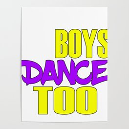Awake your locomotive side! Perfect for a dancer and move-addict boy like you!Even Boys dance too! Poster