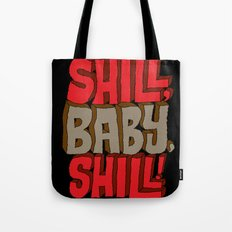 Shill, Baby, Shill! Tote Bag